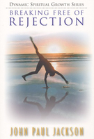 Breaking Free of Rejection by John Paul Jackson