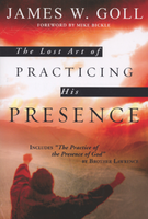 The Lost Art of Practicing His Presence by James Goll