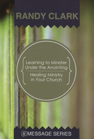 Learning to Minister Under the Anointing/Healing Ministry in Your Church by Randy Clark