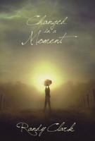 Changed in a Moment by Randy Clark