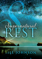 Supernatural Rest by Bill Johnson