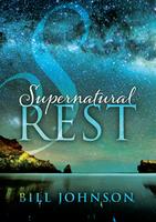 Supernatural Rest by Bill Johnson