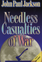 Needless Casualties of War by John Paul Jackson