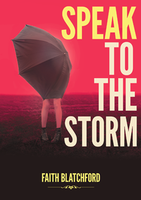 Speak to the Storm by Faith Blatchford