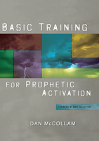 Basic Training for Prophetic Activation by Dan McCollam