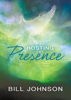 Hosting the Presence by Bill Johnson