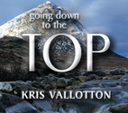 Going Down to the Top by Kris Vallotton