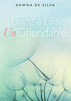 Living a Life Unoffendable by Dawna De Silva