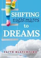 Shifting Nightmares to Dreams by Faith Blatchford