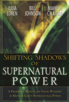 Shifting Shadows of Supernatural Power by Bill Johnson and Julia Loren