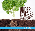 Under Cover and In the Flow by Seth Dahl