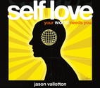 Self Love - Your World Needs You by Jason Vallotton