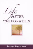 Life After Integration by Teresa Liebscher