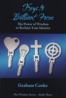 Keys to Brilliant Focus: The Power of Wisdom to Reclaim Your Identity by Graham Cooke