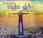Living on the Right Side of the Cross - Extended Edition by Dan McCollam
