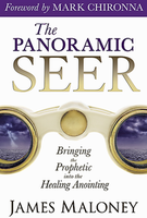 The Panoramic Seer: Bringing the Prophetic into the Anointing by James Maloney
