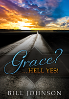 Grace?...Hell Yes! by Bill Johnson