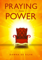 Praying From Power by Dawna De Silva