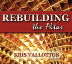 Rebuilding the Altar by Kris Vallotton