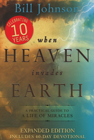 When Heaven Invades Earth Book - Expanded Edition by Bill Johnson