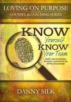 Know Yourself, Know Your Team: Self Awareness Builds Leadership Effectiveness by Danny Silk