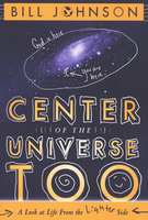 Center of the Universe Too by Bill Johnson