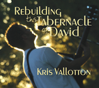 Rebuilding the Tabernacle of David by Kris Vallotton
