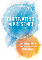 Cultivating the Presence by Chad Dedmon and Joaquin Evans