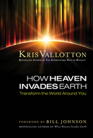 How Heaven Invades Earth (previously titled Heavy Rain) by Kris Vallotton