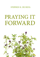 Praying it Forward by Stephen De Silva