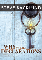 Why We Make Declarations by Steve Backlund