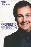 The Prophetic Perspective by Mark Chironna