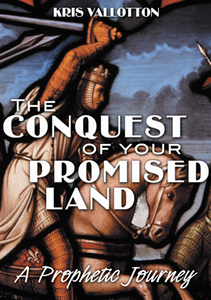 The Conquest of Your Promised Land by Kris Vallotton