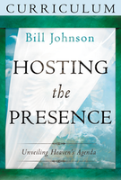 Hosting the Presence Bible Study Curriculum by Bill Johnson