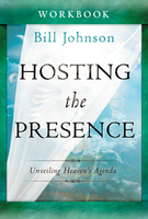 Hosting the Presence Bible Study Curriculum Individual Study Guide by Bill Johnson