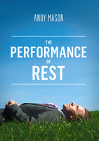 The Performance of Rest by Andy Mason