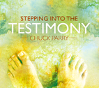 Stepping Into the Testimony by Chuck Parry