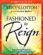 Fashioned to Reign by Kris Vallotton