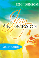 The Joy of Intercession Bible Study Curriculum Individual Study Guide by Beni Johnson