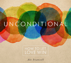 Unconditional: How to Let Love Win by Abi Stumvoll
