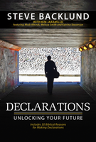 Declarations: Unlocking Your Future by Steve Backlund