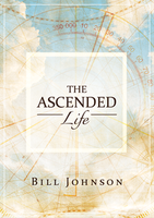 The Ascended Life by Bill Johnson