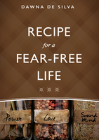 Recipe for a Fear-Free Life by Dawna De Silva