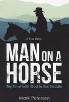 A Man on a Horse: My Time With God in the Saddle by Mark Peterson