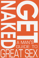 Get Naked: A Man's Guide to Great Sex by Mark Peterson