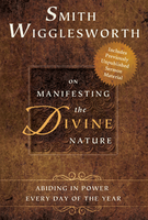 Smith Wigglesworth on Manifesting the Divine Nature by