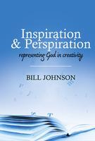Inspiration & Perspiration: Representing God in Creativity by Bill Johnson
