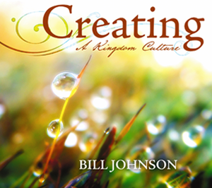 Creating A Kingdom Culture by Bill Johnson