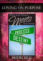 When Your Process Meets Your Destiny by Sheri Silk